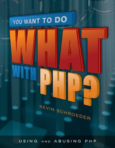 You Want to Do What with PHP? Front Cover