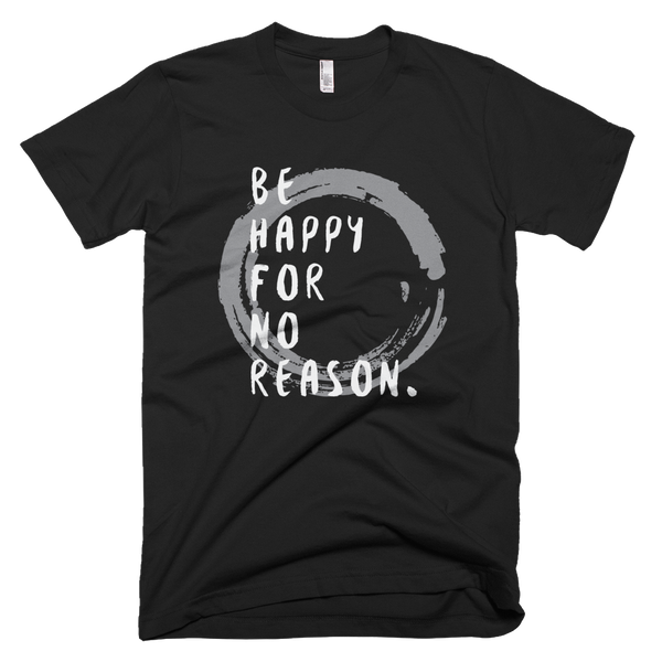 Be Happy For No Reason Shirt