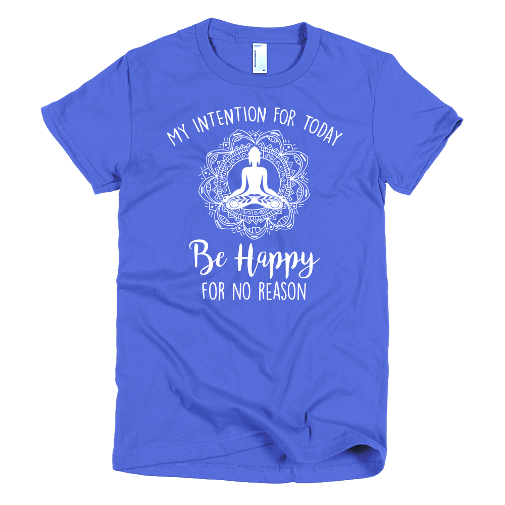 Intention: Be Happy For No Reason Tee