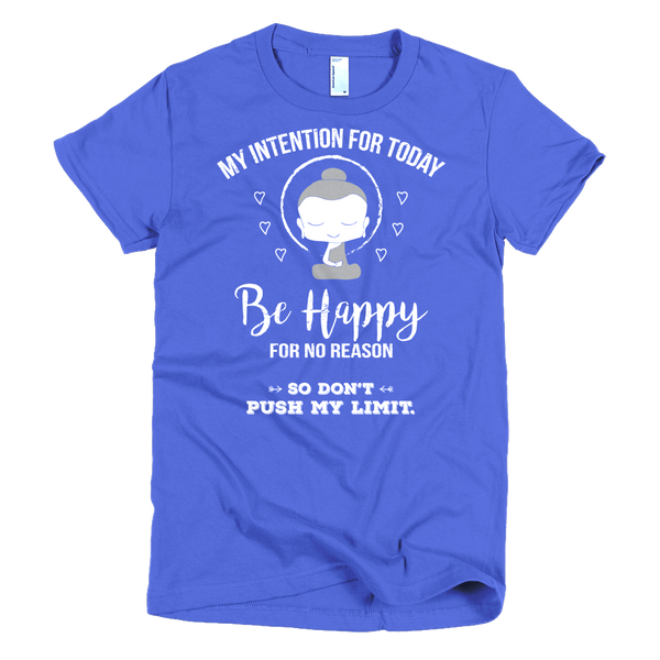Be Happy For No Reason Humor Tee