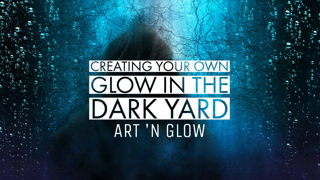 Creating Your Own Glow In The Dark Yard