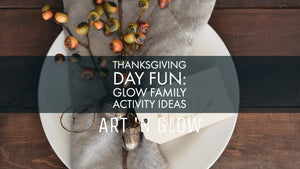 Thanksgiving Day Glow Fun: Family Activity Ideas