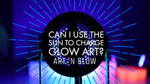 Can I Use The Sun To Charge Glow Art?