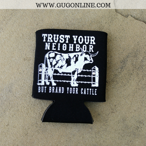 Trust Your Neighbor But Brand Your Cattle Black Koozie