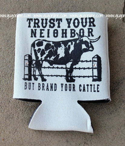Trust Your Neighbor But Brand Your Cattle Koozie