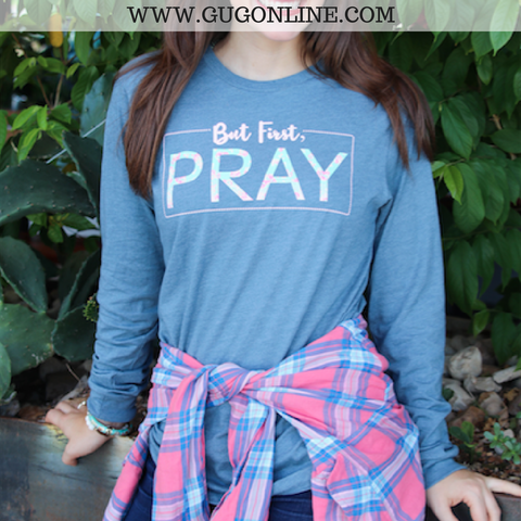 But First, Pray Long Sleeve Tee Shirt