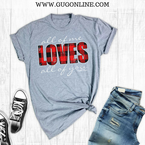 All of Me Loves All Of You Short Sleeve Tee Shirt in Grey