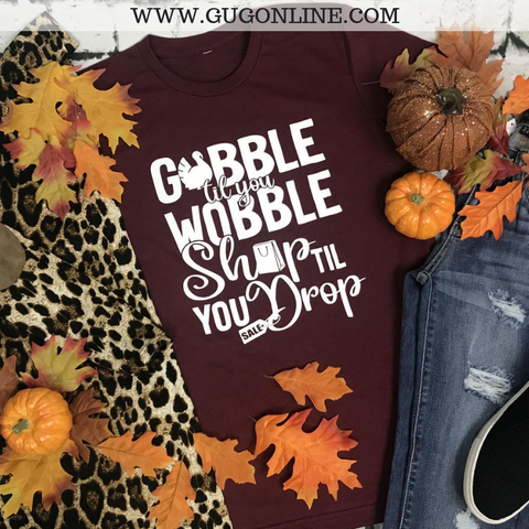 Gobble Til You Wobble Shop Til You Drop Short Sleeve Tee Shirt in Maroon