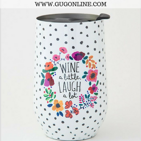 Wine A Little Laugh A Lot Wine Tumbler
