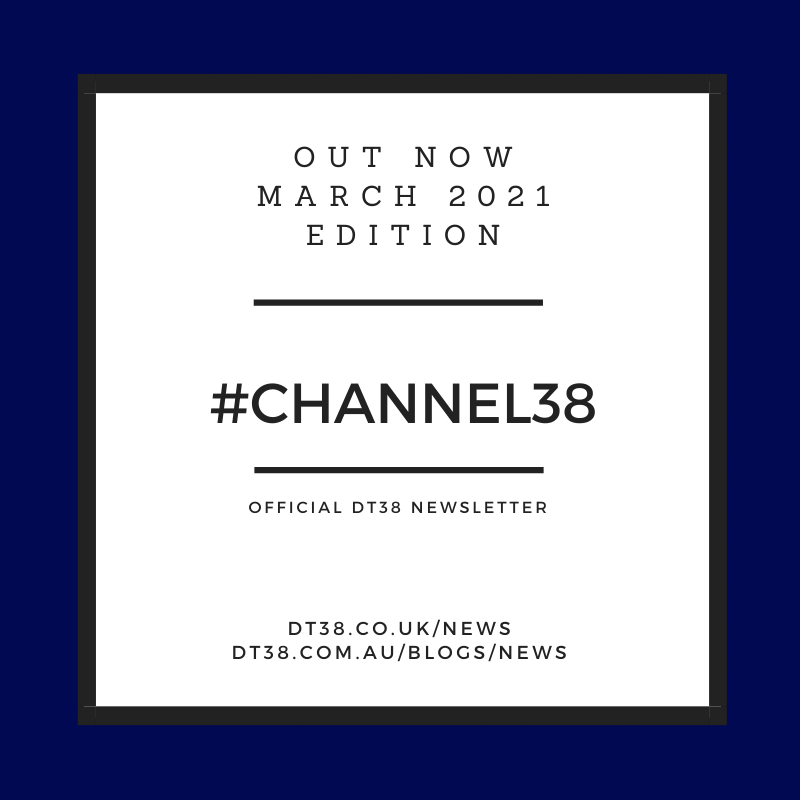 DT38 Newsletter - 'Channel 38' - March 2021 Edition