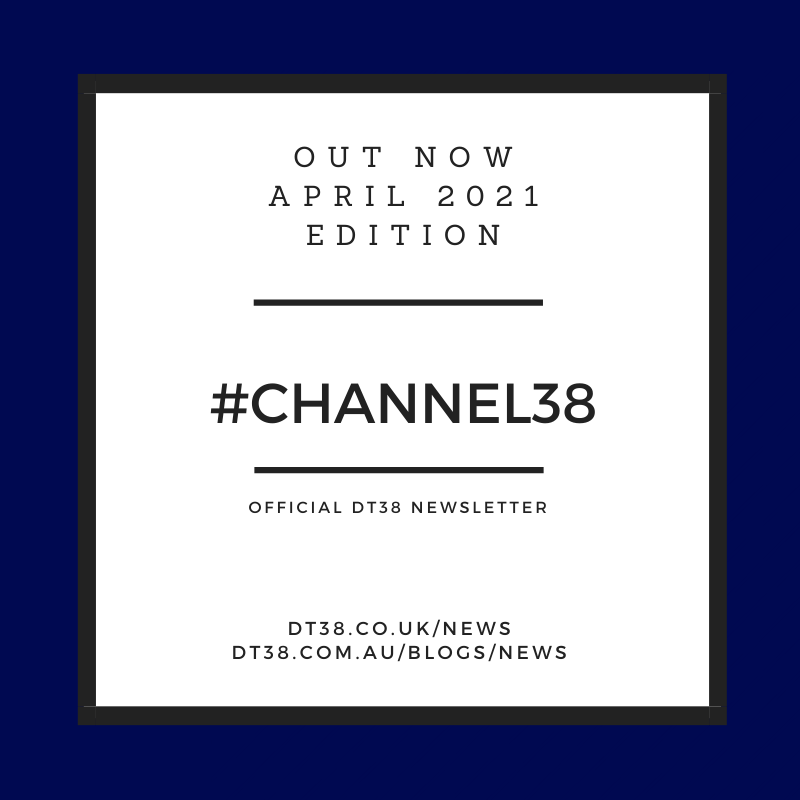 DT38 'CHANNEL 38' OFFICIAL NEWS – APRIL 2021 EDITION