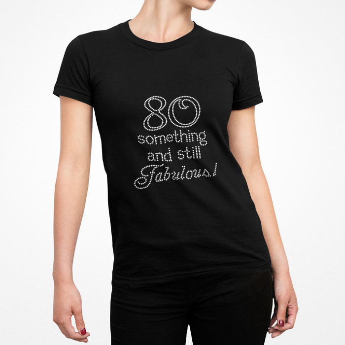 80 Something and Still Fabulous Rhinestone T-Shirt