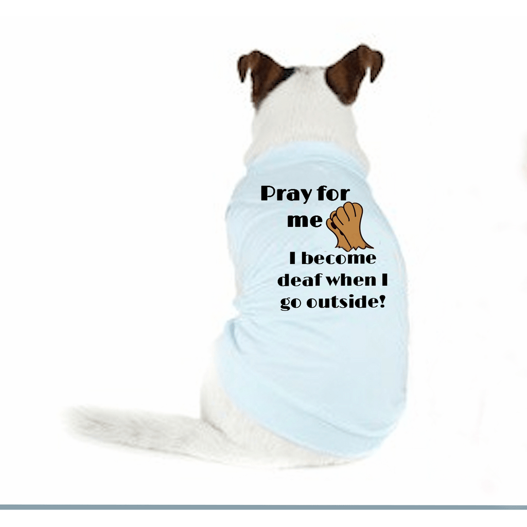 Dog T Shirts - Pray For Me When I Go Outside Doggy T Shirt