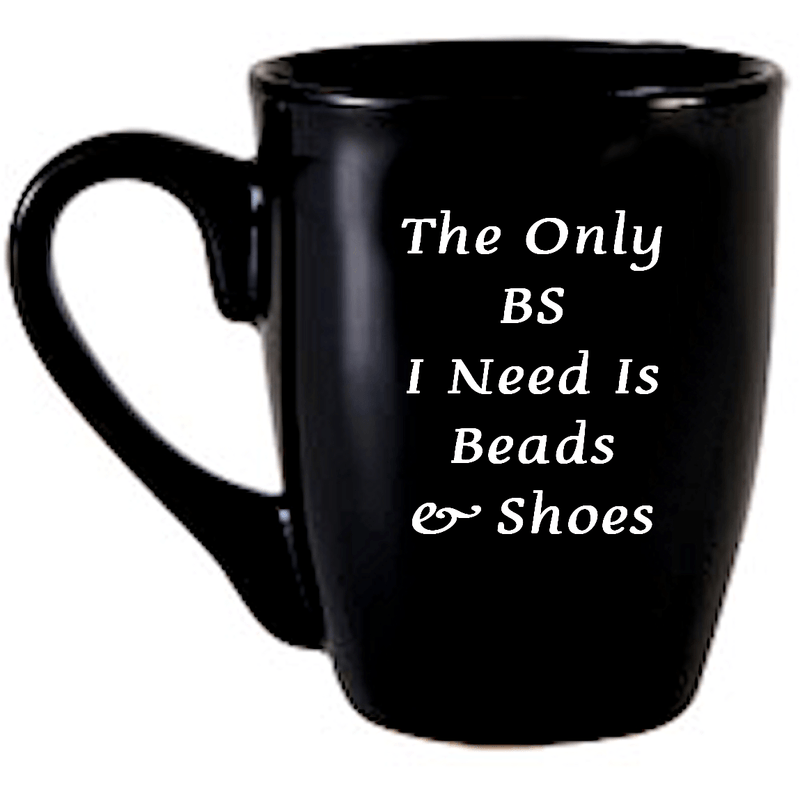 Mug - The Only BS I Need Is Beads And Shoes Coffee Mug