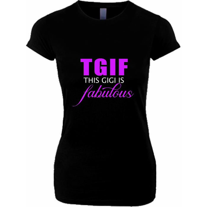 TGIF This Gigi is Fabulous T Shirt