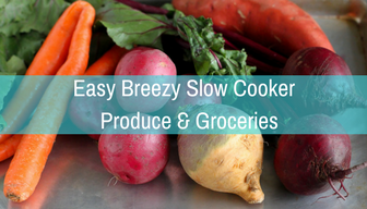 Easy Breezy Slow Cooker Produce & Groceries