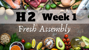 HALF SIZE: H2 Fresh Assembly WEEK 1