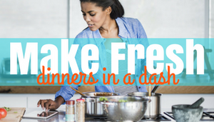 Make Fresh - Dinners In A Dash!