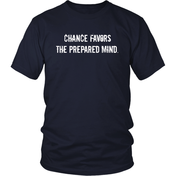Chance favors the prepared mind mens t-shirt