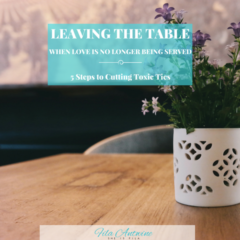 Leaving The Table - 5 Steps to Cutting Toxic Ties  (mini e-guide)