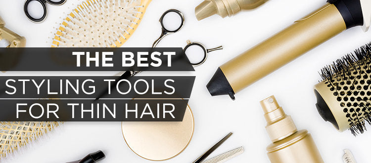 How to Choose the Best Styling Tools for Fine Hair