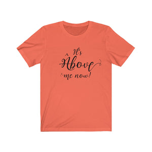 It's Above Me Now Short Sleeve Tee