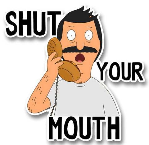 Bobs Burgers Shut your mouth Sticker