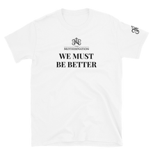 Load image into Gallery viewer, TMN We Must Be Better T-Shirt