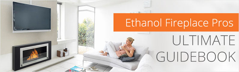 Ethanol Fireplace Pros' Ultimate Guidebook for Ethanol Fireplaces