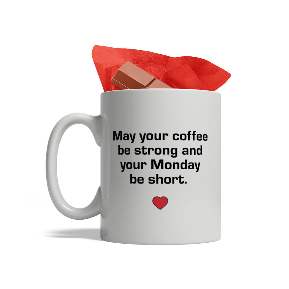 May your coffee be strong and your Monday be short - Ceramic Coffee Mug, 11oz