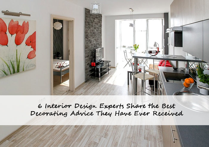 6 Interior Design Experts Share the Best Decorating Advice They Have Ever Received