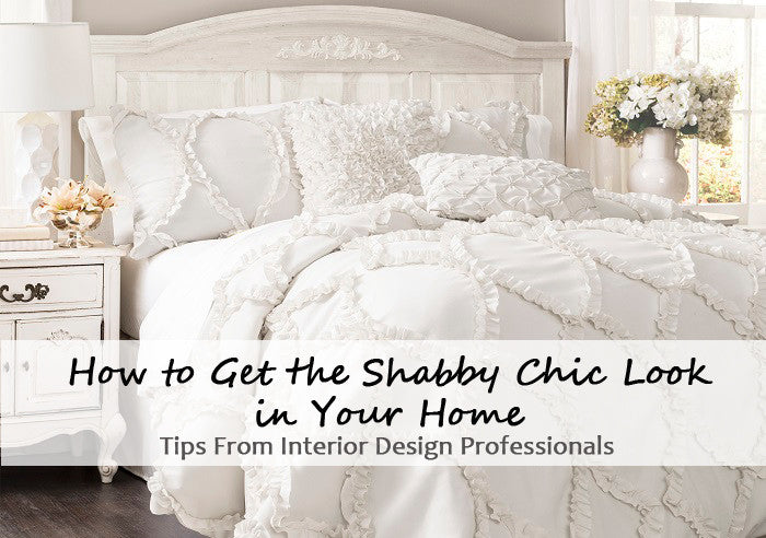 How To Get The Shabby Chic Look In Your Home: Tips From Interior Design Professionals