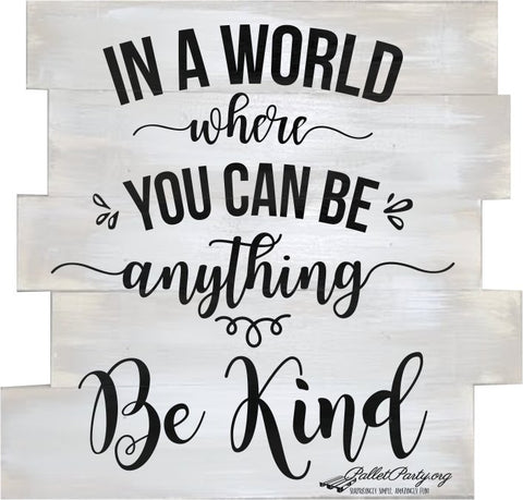 In a world where you can be anything -- Be Kind