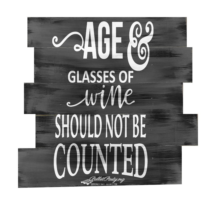 Age and Glasses of Wine should not be Counted