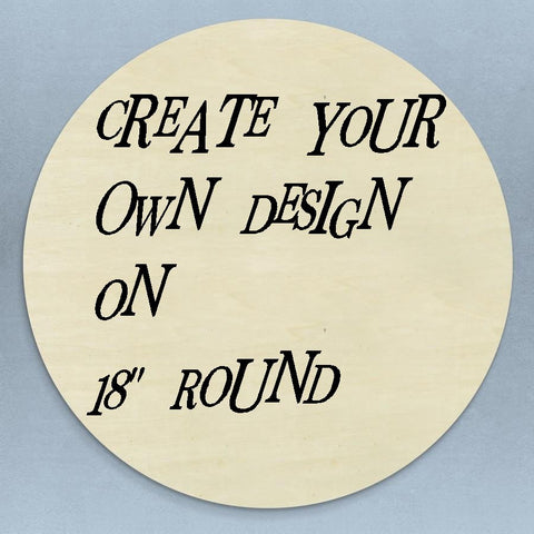 "4 Create Your Own Design on a 18"" Round Sign  (not a clock)"
