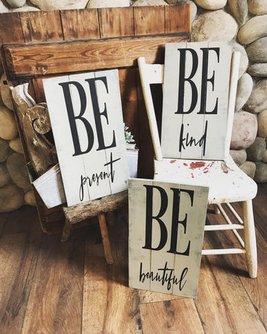 Be Present, Be Kind, Be Beautiful  ( 3 signs )
