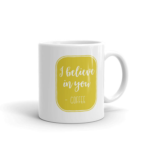I Believe in You. Love, Coffee 11oz Coffee Mug