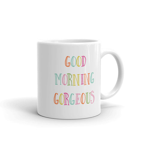 Good Morning Gorgeous 11oz Coffee Mug