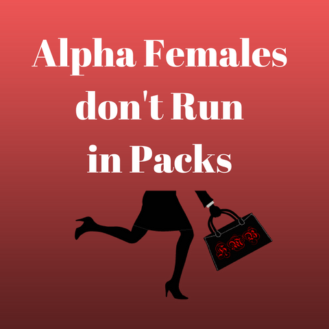 ALPHA FEMALES DON'T RUN IN PACKS