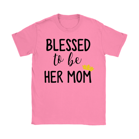 Blessed to Be Her Mom Tshirt