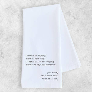 Have the Day You Deserve - Tea Towel - - - Gifts - Cultured Cloths Apparel