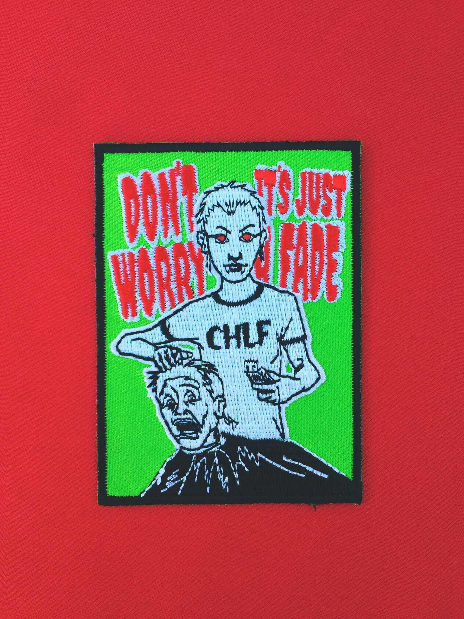 """DONT WORRY IT'S JUST A FADE"" PATCH"