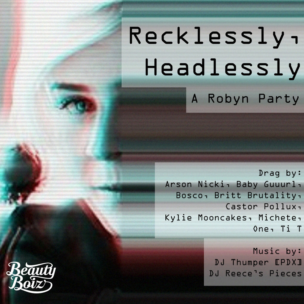 Recklessly, Headlessly: A Robyn Party