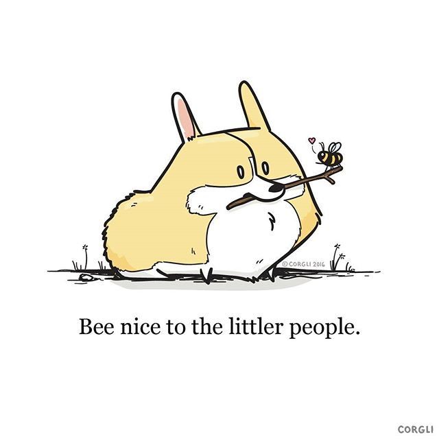 Bee nice to the littler people.