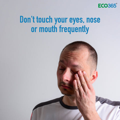 Don't touch your eyes, nose or mouth frequently