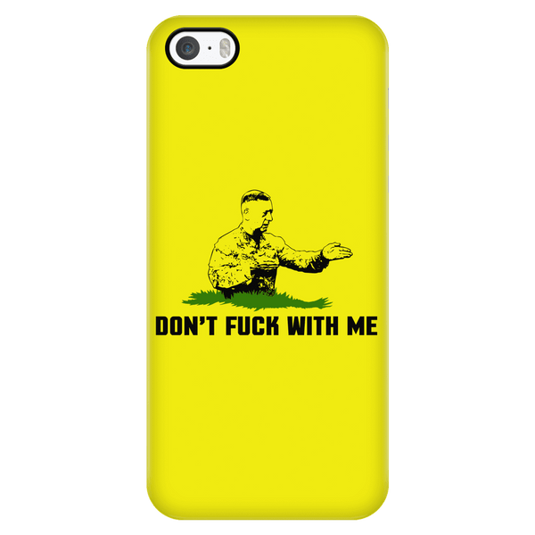 Don't Fuck With Me Phone Case
