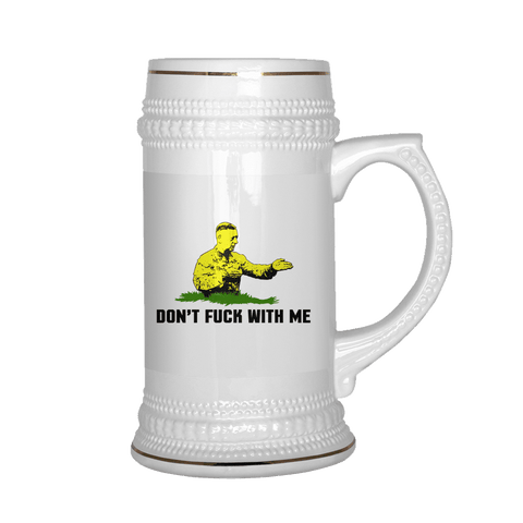 Don't F** With Me Beer Stein