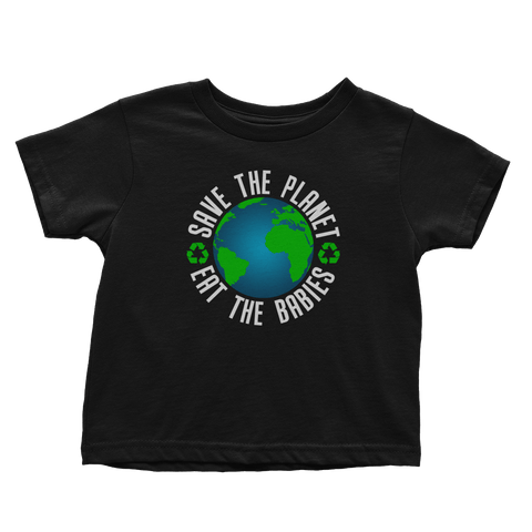 Save The Planet Eat The Babies (Toddlers)