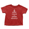 Keep Calm Drink Heavily (Toddlers)
