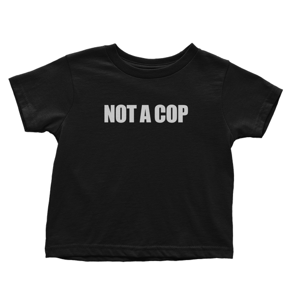 Not A Cop (Toddlers)